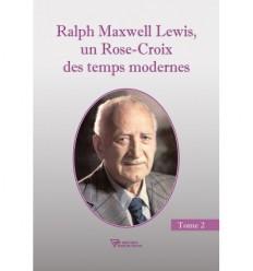 Ralph Maxwell Lewis, un Rose-Croix des temps modernes - Tome 2