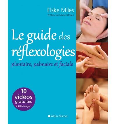 Le guide des réflexologies plantaire, palmaire et faciale