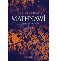 Mathnawi, la quête de l'Absolu - Tome 1