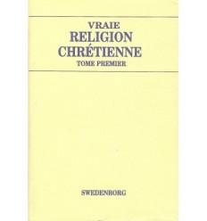 La vraie religion chrétienne – Tomes 1 et 2