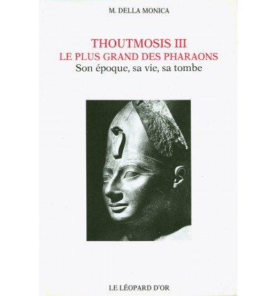 Thoutmosis III, le plus grand des pharaons