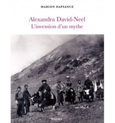 Alexandra David-Neel l'invention d'un mythe